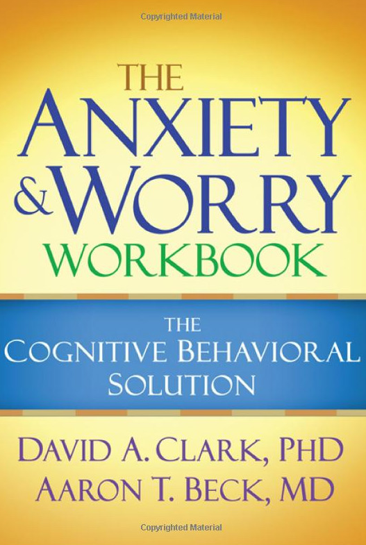The worry and anxiety workbook: The cognitive behavioral solution